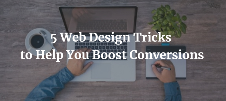 5 Web Design Tricks to Help You Boost Conversions