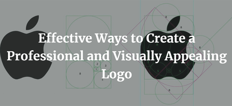 Effective Ways to Create a Professional and Visually Appealing Logo