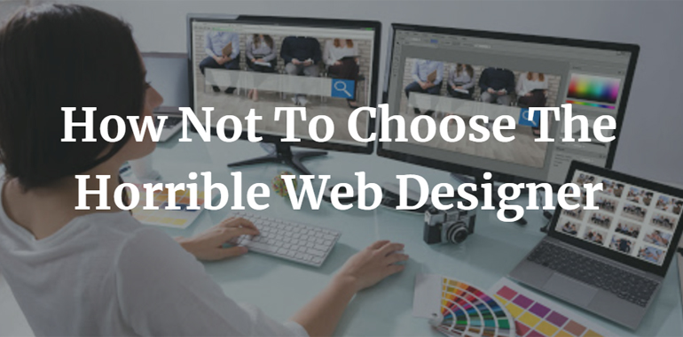 How Not To Choose The Horrible Web Designer