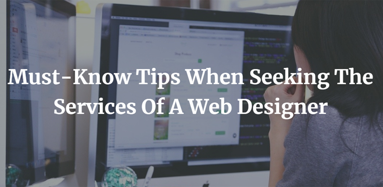 Must-Know Tips When Seeking The Services Of A Web Designer