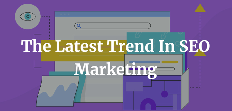 The Latest Trend In SEO Marketing