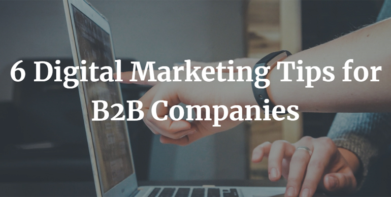 6 Digital Marketing Tips for B2B Companies