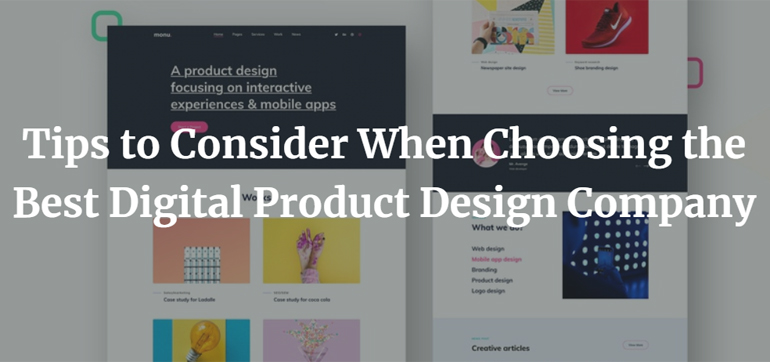 Tips to Consider When Choosing the Best Digital Product Design Company