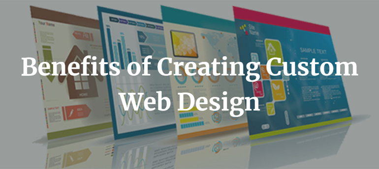 Benefits of Creating Custom Web Design